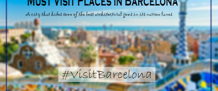8  Must Visit Places in Barcelona That Would Make You Fall in Love With It